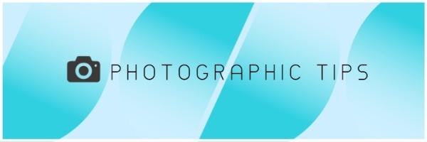 PHOTOGRAPHIC TIPS
